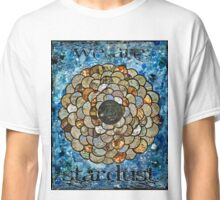 We Are Stardust Classic T-Shirt