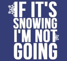 If Its Snowing Im Not Going T-Shirt