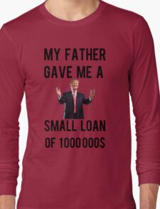 My Father Gave Me A Small Loan Of 1 000 000$ (Donald Trump) Long Sleeve T-Shirt