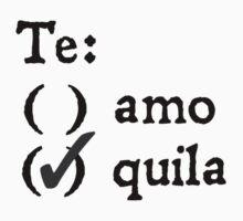 Te amo? Tequila. by digerati