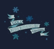 Cold Never Bothered Me Anyway by giantspatula