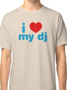 I Love My DJ Classic T-Shirt