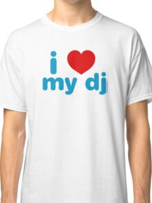 I Love My DJ Classic T-Shirt