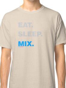 Eat Sleep Mix Classic T-Shirt