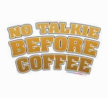 No Talkie Before Coffee by CarbonClothing