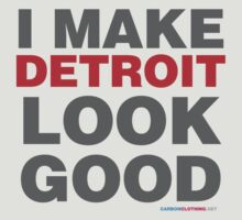 I Make Detroit Look Good by CarbonClothing