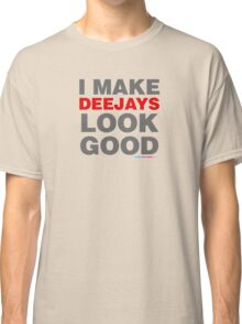 I Make Deejays Look Good Classic T-Shirt