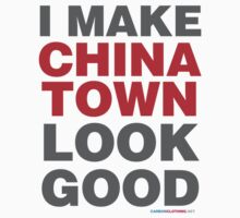 I Make China Town Look Good by CarbonClothing