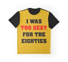 Eighties parody, I was too sexy party Graphic T-Shirt