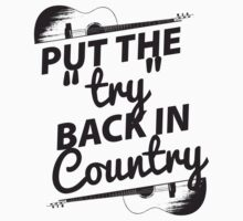 Put the Try Back in Country by Trailerparkman