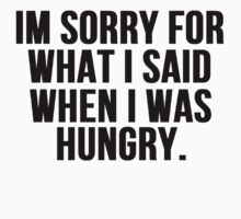 Im Sorry For What I Said When I Was Hungry by Alan Craker