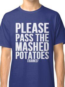 Pass The Mashed Potatoes Classic T-Shirt