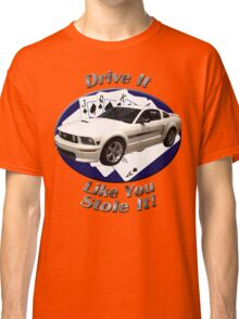 Ford Mustang GT Drive It Like You Stole It Classic T-Shirt