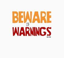 BEWARE of WARNINGS - by Hugh Myrrh Unisex T-Shirt
