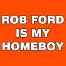 Rob Ford Is My Homeboy by Alsvisions