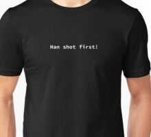 Han shot first. Unisex T-Shirt