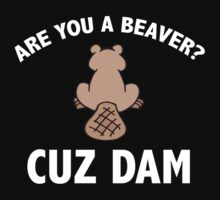 Are You A Beaver? Cuz Dam by BrightDesign