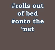 Rolls out of bed, onto the 'net Womens Fitted T-Shirt