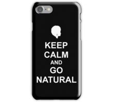 Keep Calm & Go Natural Phone Case - BLACK iPhone Case/Skin