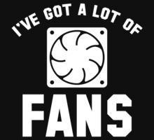 I've Got A Lot Of Fans by BrightDesign
