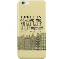 """""""I fell in love the way you fall asleep: slowly, then all at once."""" iPhone Case/Skin"""