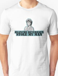 Blanche Stole My Man Unisex T-Shirt