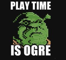 Play Time is Ogre by YoloSwag4Jesus