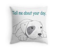 """""""Tell me about your day"""" Blank Card Throw Pillow"""
