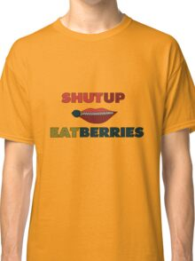 Shut UP: EAT Berries Classic T-Shirt