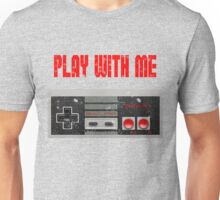 Play with me, NES controller. Unisex T-Shirt