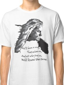 All who find us, will know the tune.  Classic T-Shirt