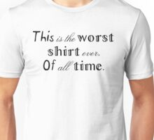 Worst ever. Of all time. Unisex T-Shirt