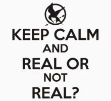 Keep Calm - Real or Not Real by ianwanda