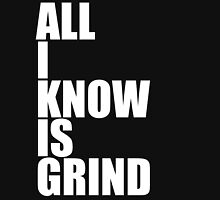 All I Know Is Grind Unisex T-Shirt
