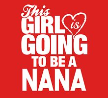 This Girl Is Going To Be A Nana Unisex T-Shirt