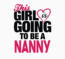 This Girl Is Going To Be A Nanny Unisex T-Shirt