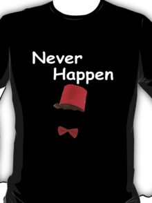 Never Happen T-Shirt