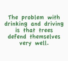 The Problem With Drinking And Driving Is That Trees Defend Themselves Very Well. by BrightDesign