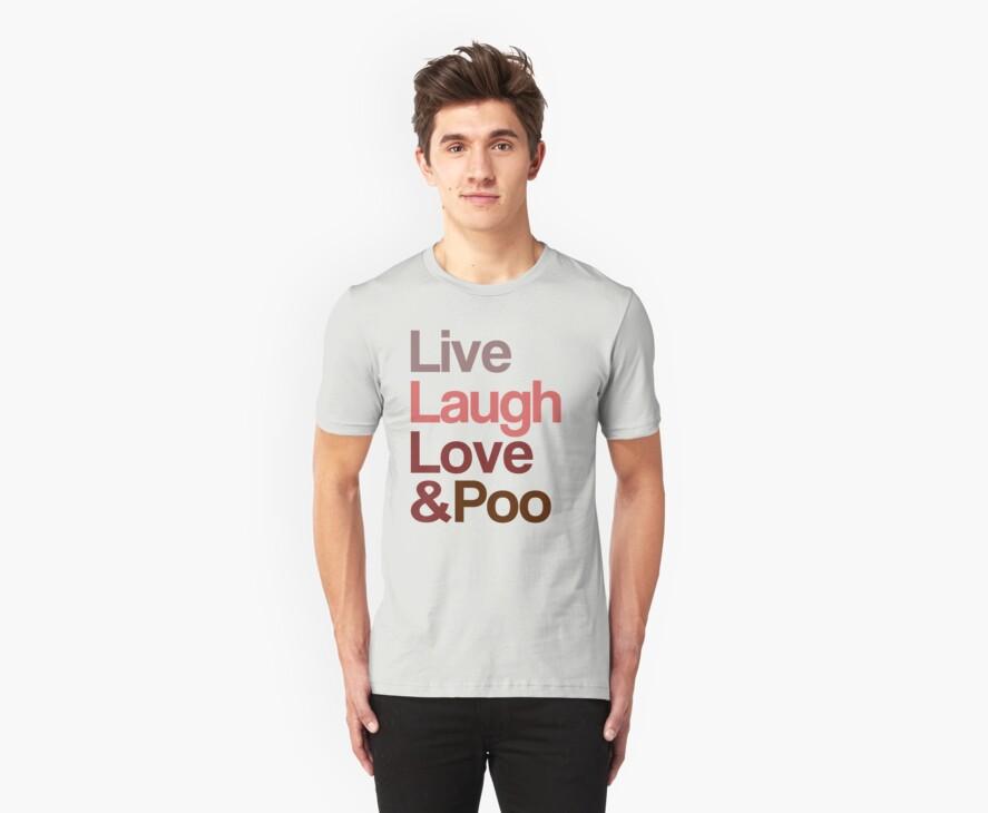 Live Laugh Love & Poo by BangBangDesign
