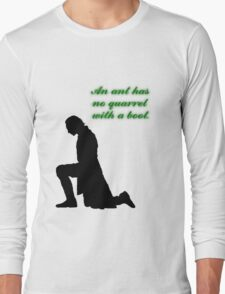 An Ant Has No Quarrel With A Boot Long Sleeve T-Shirt