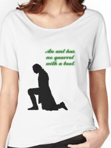 An Ant Has No Quarrel With A Boot Women's Relaxed Fit T-Shirt