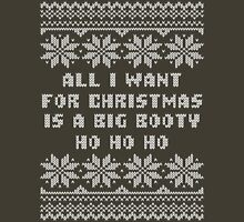 All I Want for Christmas is a Big Booty Ugly Christmas Sweater Unisex T-Shirt