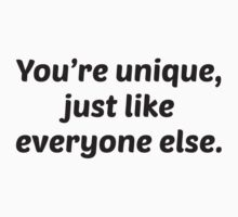 You're Unique Just Like Everyone Else by BrightDesign