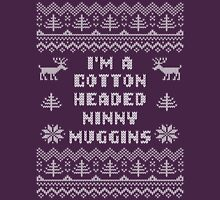 I'm a Cotton Headed Ninny Muggins Ugly Sweater T Shirt Womens Fitted T-Shirt