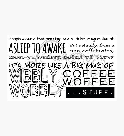 Wibbly Wobbly Coffee Woffee Photographic Print