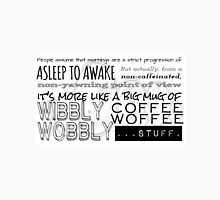 Wibbly Wobbly Coffee Woffee T-Shirt