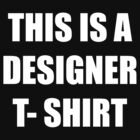 THIS IS A DESIGNER T-SHIRT by bigredbubbles06