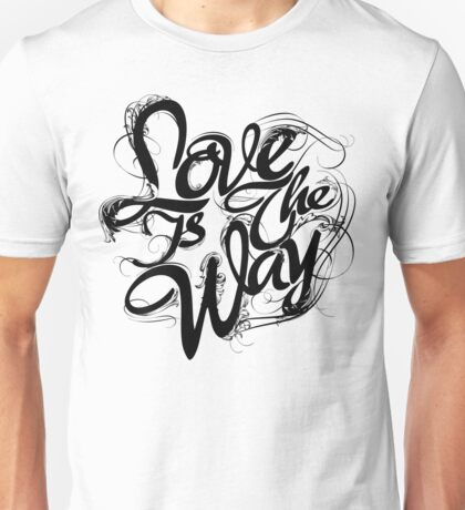 """""""Love Is The Way"""" - Typography Tee - Black Ink Unisex T-Shirt"""