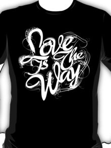 """Love Is The Way"" - Typography Tee - White Ink Black Tee T-Shirt"