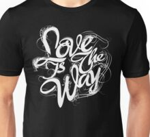 """""""Love Is The Way"""" - Typography Tee - White Ink Black Tee Unisex T-Shirt"""